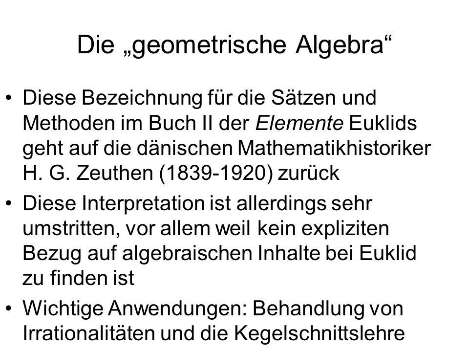Die geometrische Algebra Diese Bezeichnung für die Sätzen und Methoden im Buch II der Elemente Euklids geht auf die dänischen Mathematikhistoriker H.