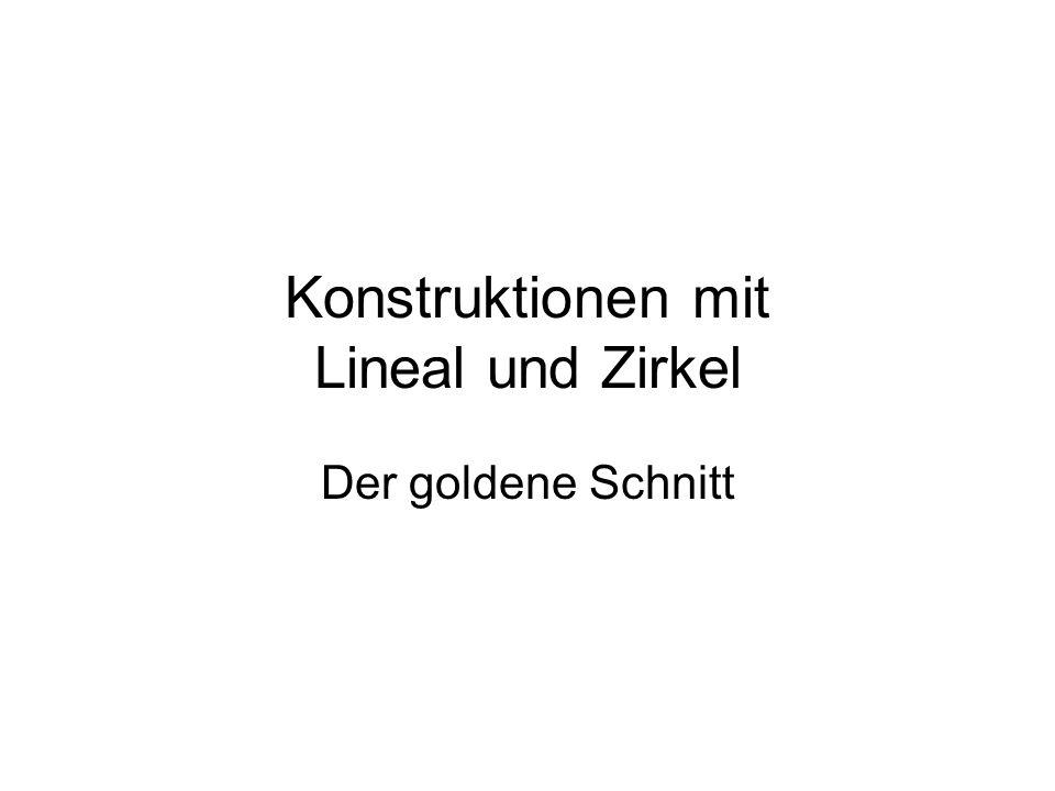 Konstruktionen mit Lineal und Zirkel Der goldene Schnitt