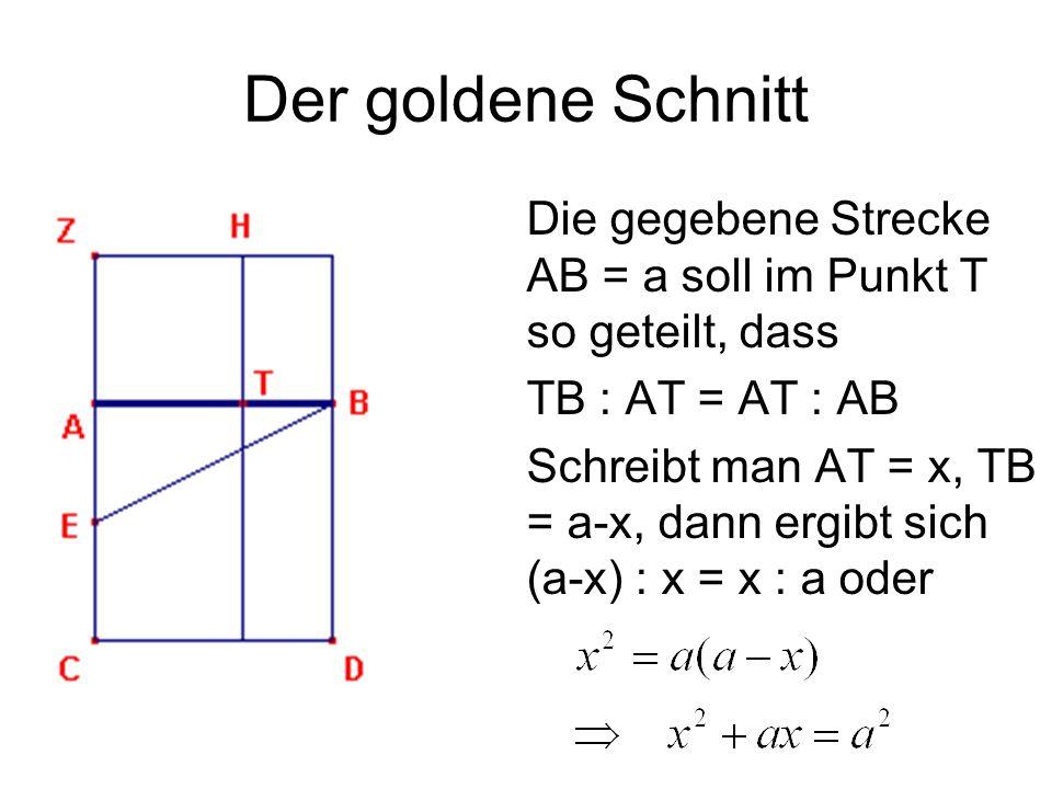 Die gegebene Strecke AB = a soll im Punkt T so geteilt, dass TB : AT = AT : AB Schreibt man AT = x, TB = a-x, dann ergibt sich (a-x) : x = x : a oder