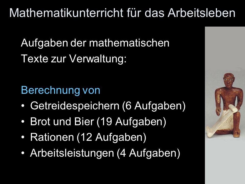Mathematikunterricht für das Arbeitsleben Aufgaben der mathematischen Texte zur Verwaltung: Berechnung von Getreidespeichern (6 Aufgaben) Brot und Bier (19 Aufgaben) Rationen (12 Aufgaben) Arbeitsleistungen (4 Aufgaben)