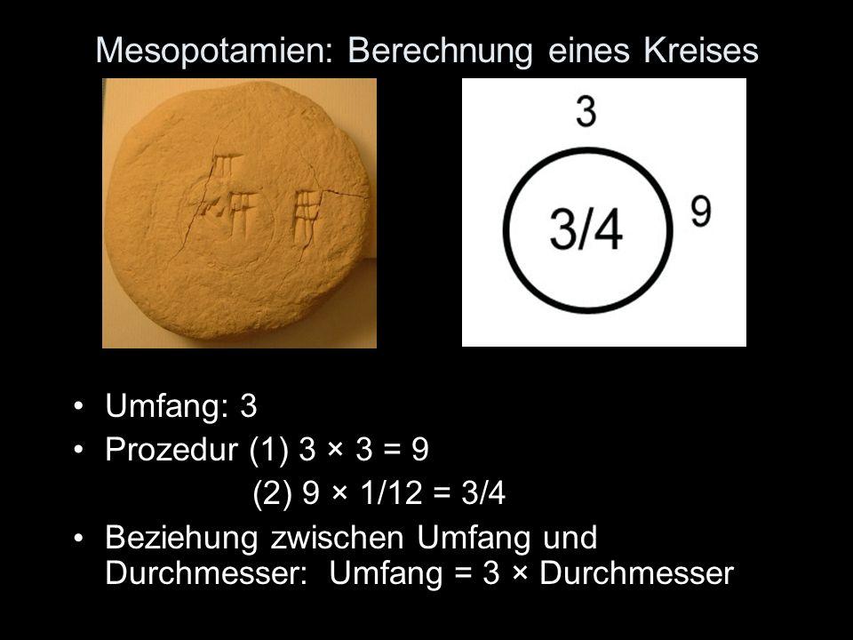 Mesopotamien: Berechnung eines Kreises Umfang: 3 Prozedur (1) 3 × 3 = 9 (2) 9 × 1/12 = 3/4 Beziehung zwischen Umfang und Durchmesser: Umfang = 3 × Durchmesser