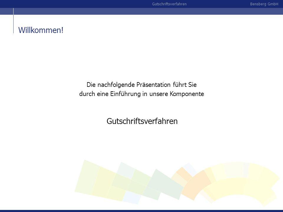 Bensberg GmbHGutschriftsverfahren Die nachfolgende Präsentation führt Sie durch eine Einführung in unsere Komponente Gutschriftsverfahren Willkommen!