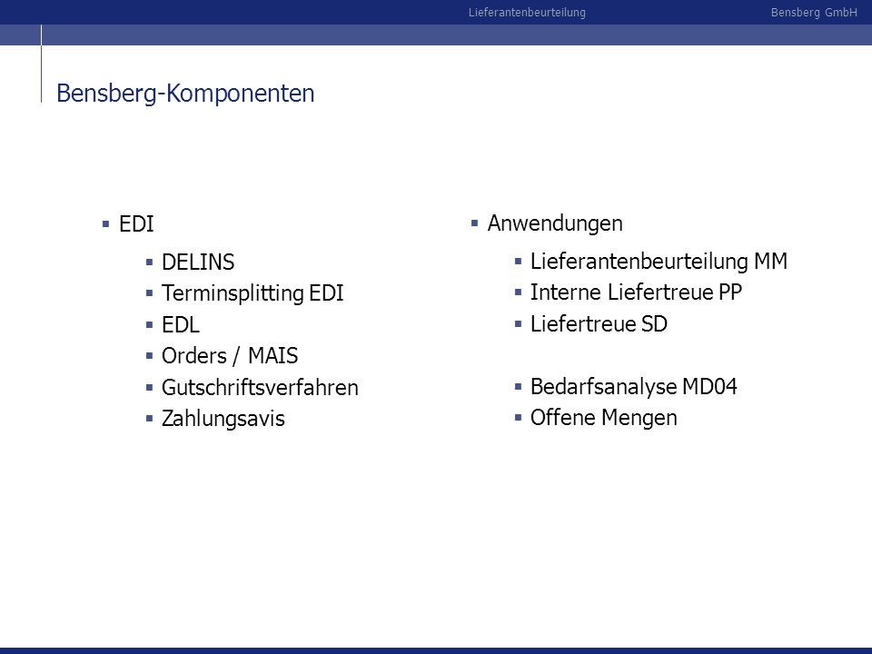 Bensberg GmbHLieferantenbeurteilung Bensberg-Komponenten EDI DELINS Terminsplitting EDI EDL Orders / MAIS Gutschriftsverfahren Zahlungsavis Anwendunge
