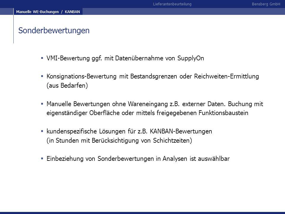 Bensberg GmbHLieferantenbeurteilung Sonderbewertungen VMI-Bewertung ggf. mit Datenübernahme von SupplyOn Konsignations-Bewertung mit Bestandsgrenzen o