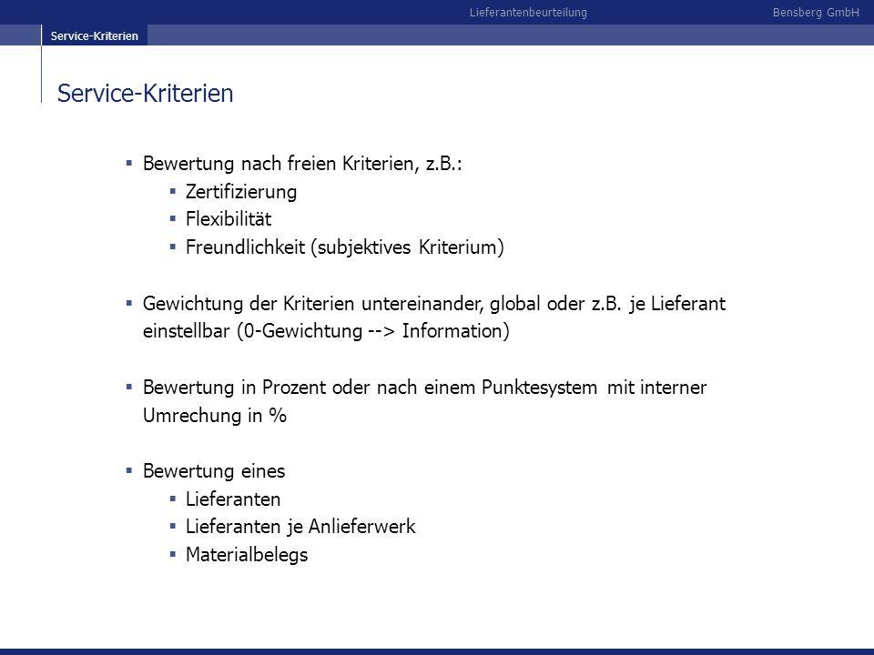 Bensberg GmbHLieferantenbeurteilung Service-Kriterien Bewertung nach freien Kriterien, z.B.: Zertifizierung Flexibilität Freundlichkeit (subjektives K
