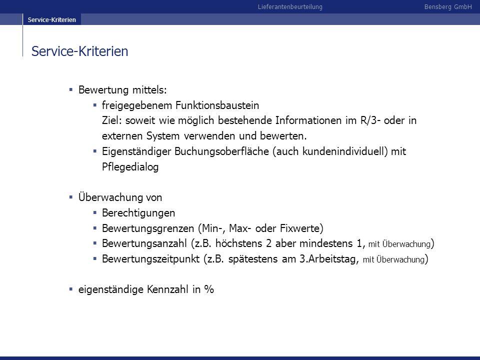 Bensberg GmbHLieferantenbeurteilung Service-Kriterien Bewertung mittels: freigegebenem Funktionsbaustein Ziel: soweit wie möglich bestehende Informati