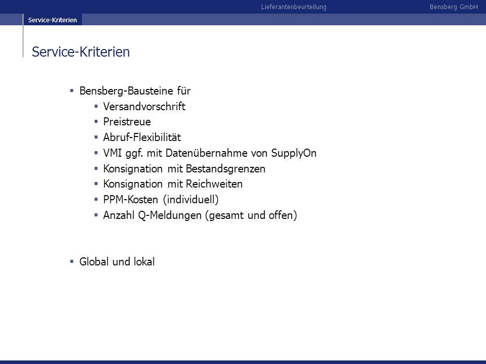 Bensberg GmbHLieferantenbeurteilung Service-Kriterien Bensberg-Bausteine für Versandvorschrift Preistreue Abruf-Flexibilität VMI ggf. mit Datenübernah