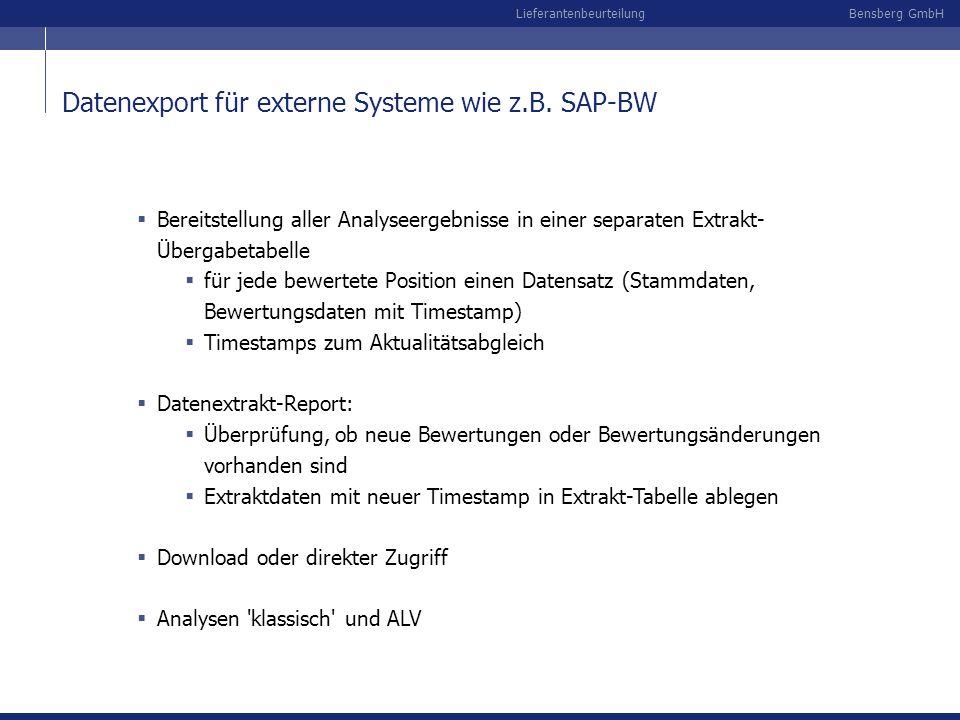 Bensberg GmbHLieferantenbeurteilung Datenexport für externe Systeme wie z.B. SAP-BW Bereitstellung aller Analyseergebnisse in einer separaten Extrakt-