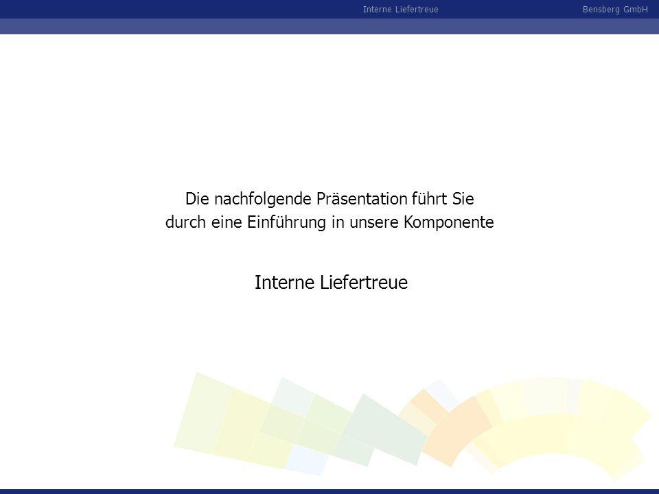 Bensberg GmbHInterne Liefertreue Die nachfolgende Präsentation führt Sie durch eine Einführung in unsere Komponente