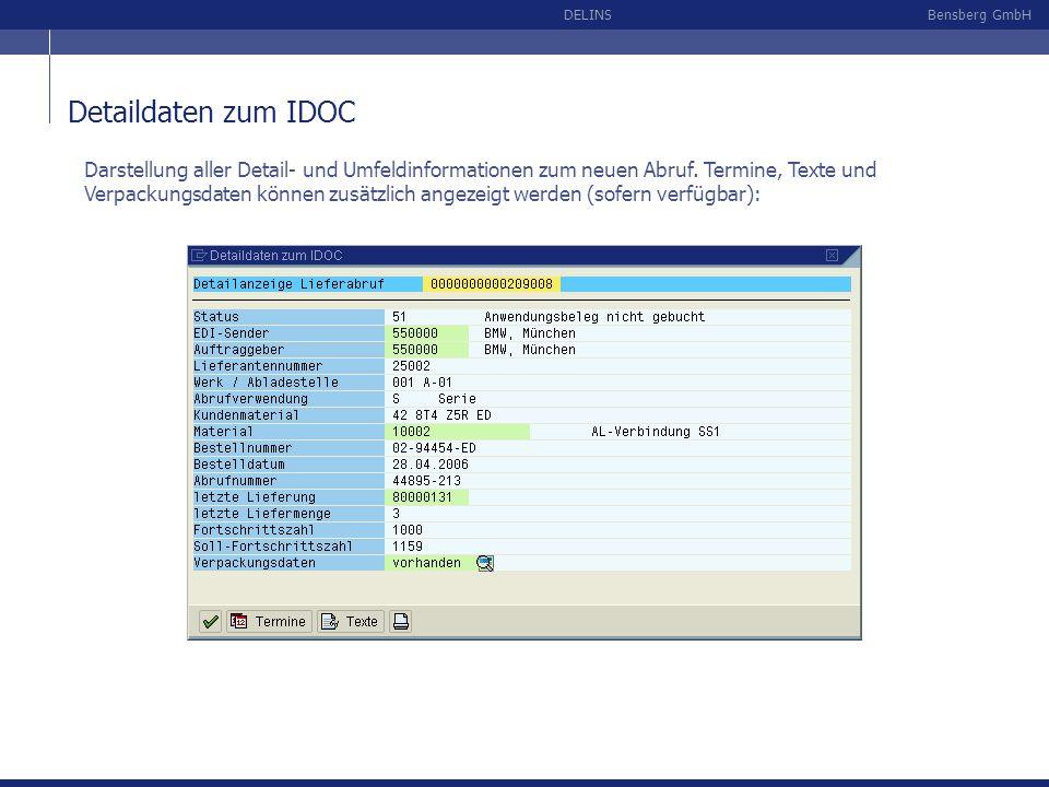 Bensberg GmbHDELINS Detaildaten zum IDOC Darstellung aller Detail- und Umfeldinformationen zum neuen Abruf. Termine, Texte und Verpackungsdaten können