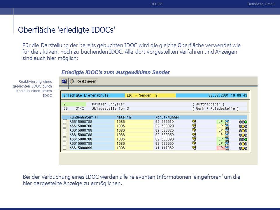 Bensberg GmbHDELINS Oberfläche 'erledigte IDOCs' Für die Darstellung der bereits gebuchten IDOC wird die gleiche Oberfläche verwendet wie für die akti