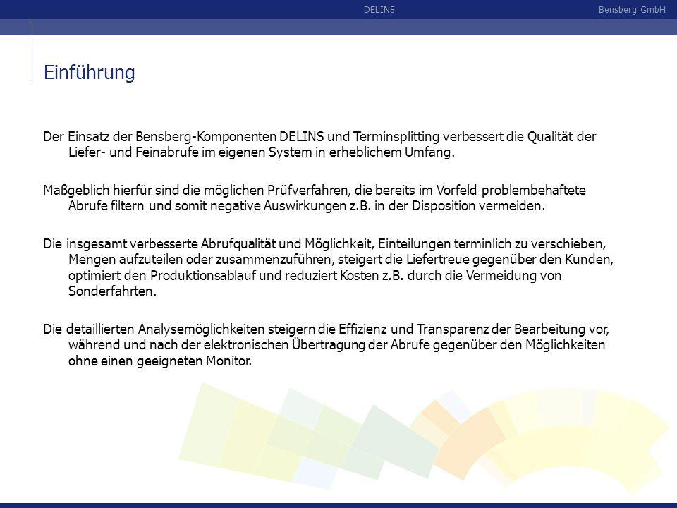 Bensberg GmbHDELINS Übersicht Auswertungen Feinabruf Lieferabruf Bearbeitungs- und Analyseoberfläche Prüfverfahren MD04- Disposition Liefervorrat Kundenabruf per EDI (IDOC) EDI-KonverterR/3 im Standard Bensberg