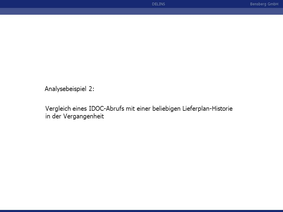 Bensberg GmbHDELINS Vergleich eines IDOC-Abrufs mit einer beliebigen Lieferplan-Historie in der Vergangenheit Analysebeispiel 2: