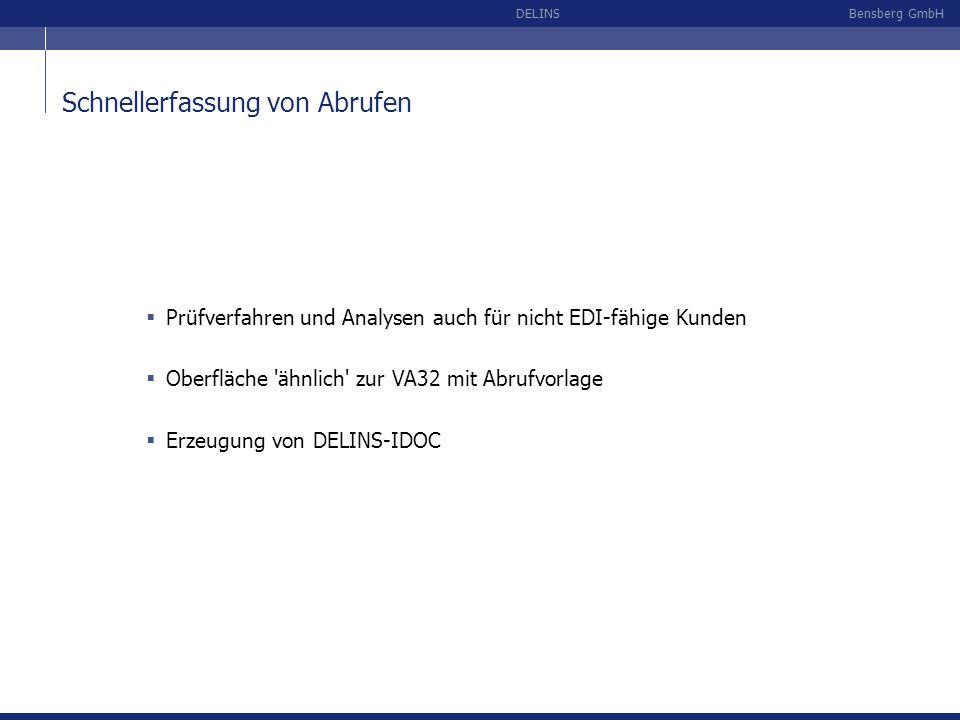 Bensberg GmbHDELINS Schnellerfassung von Abrufen Prüfverfahren und Analysen auch für nicht EDI-fähige Kunden Oberfläche 'ähnlich' zur VA32 mit Abrufvo