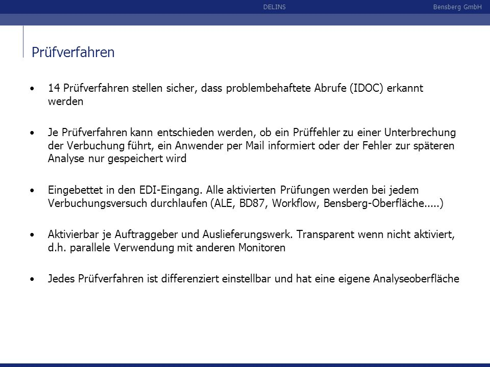 Bensberg GmbHDELINS 14 Prüfverfahren stellen sicher, dass problembehaftete Abrufe (IDOC) erkannt werden Je Prüfverfahren kann entschieden werden, ob e