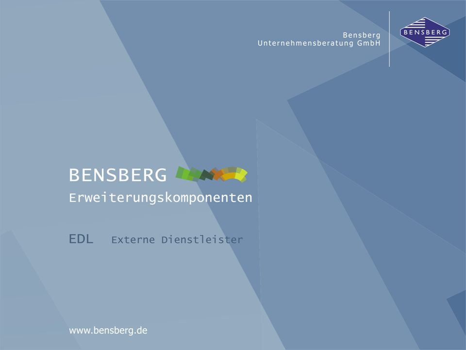 Bensberg GmbHEDL Die nachfolgende Präsentation führt Sie durch eine Einführung in unsere Komponente EDL - Externe Dienstleister Willkommen!