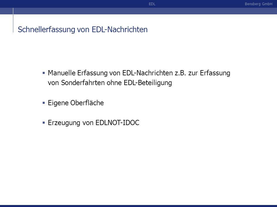 Bensberg GmbHEDL Schnellerfassung von EDL-Nachrichten Manuelle Erfassung von EDL-Nachrichten z.B. zur Erfassung von Sonderfahrten ohne EDL-Beteiligung