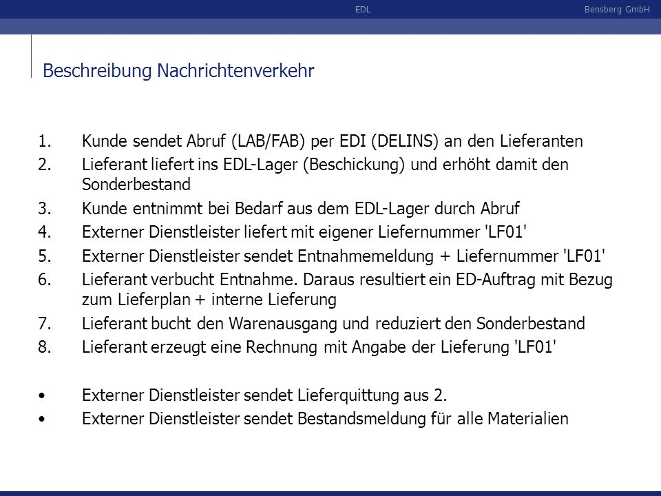 Bensberg GmbHEDL Beschreibung Nachrichtenverkehr 1.Kunde sendet Abruf (LAB/FAB) per EDI (DELINS) an den Lieferanten 2.Lieferant liefert ins EDL-Lager