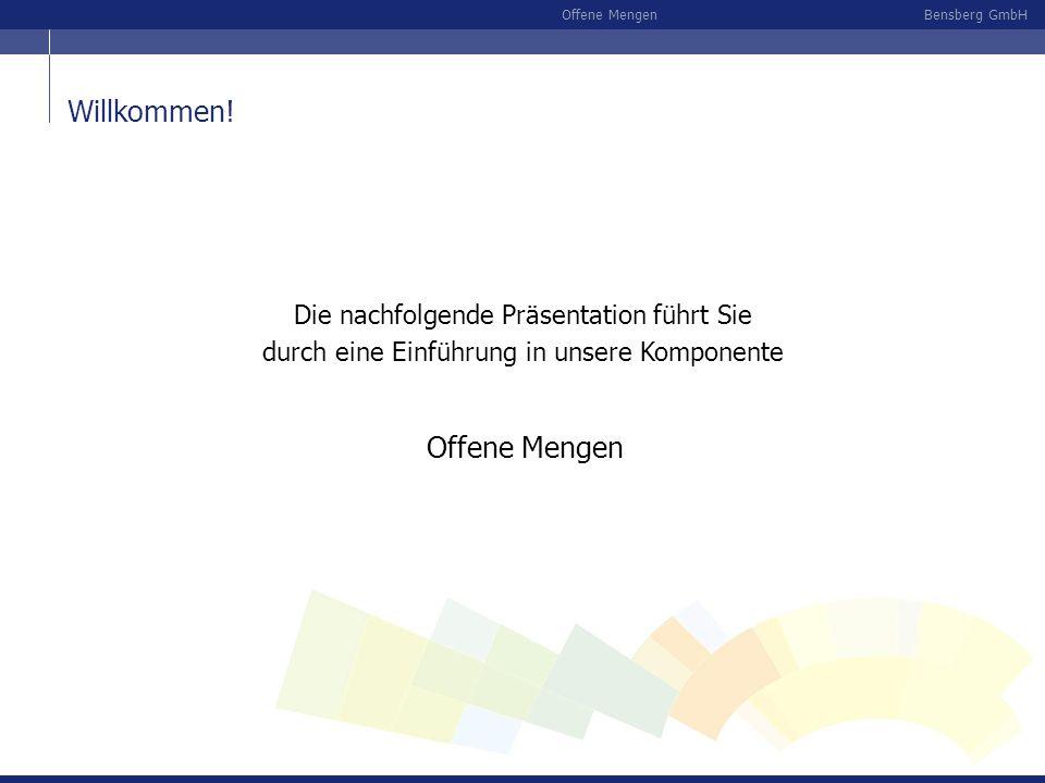 Bensberg GmbHOffene Mengen Die nachfolgende Präsentation führt Sie durch eine Einführung in unsere Komponente Offene Mengen Willkommen!