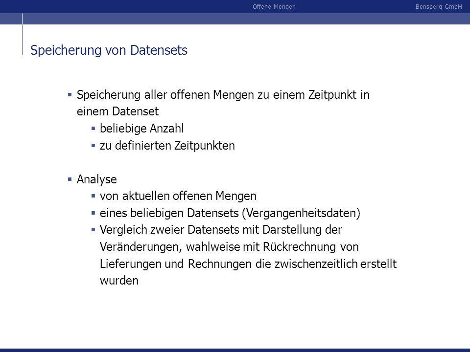 Bensberg GmbHOffene Mengen Speicherung von Datensets Speicherung aller offenen Mengen zu einem Zeitpunkt in einem Datenset beliebige Anzahl zu definie
