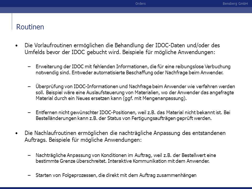 Bensberg GmbHOrders Die Vorlaufroutinen ermöglichen die Behandlung der IDOC-Daten und/oder des Umfelds bevor der IDOC gebucht wird. Beispiele für mögl