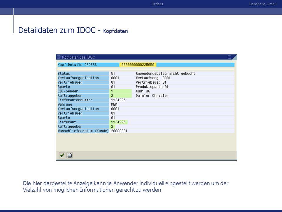 Bensberg GmbHOrders Detaildaten zum IDOC - Kopfdaten Die hier dargestellte Anzeige kann je Anwender individuell eingestellt werden um der Vielzahl von