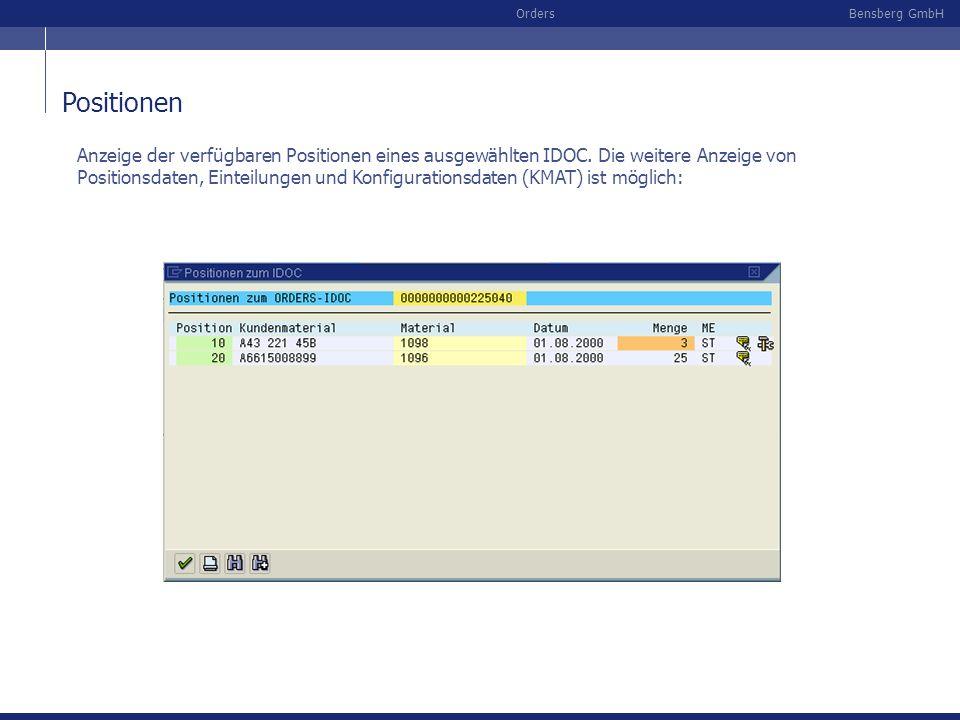 Bensberg GmbHOrders Positionen Anzeige der verfügbaren Positionen eines ausgewählten IDOC. Die weitere Anzeige von Positionsdaten, Einteilungen und Ko