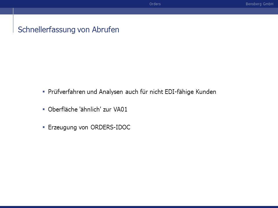 Bensberg GmbHOrders Schnellerfassung von Abrufen Prüfverfahren und Analysen auch für nicht EDI-fähige Kunden Oberfläche 'ähnlich' zur VA01 Erzeugung v