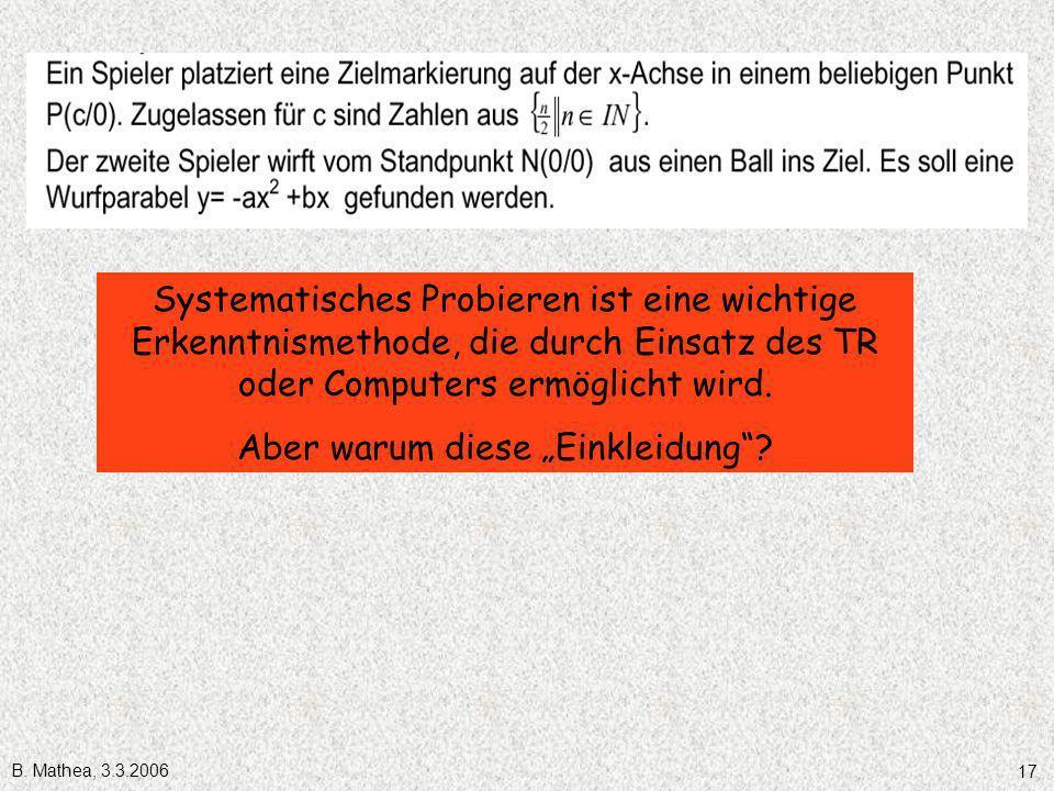 B. Mathea, 3.3.2006 17 Systematisches Probieren ist eine wichtige Erkenntnismethode, die durch Einsatz des TR oder Computers ermöglicht wird. Aber war