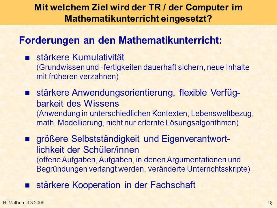 B. Mathea, 3.3.2006 18 Forderungen an den Mathematikunterricht: stärkere Kumulativität (Grundwissen und -fertigkeiten dauerhaft sichern, neue Inhalte