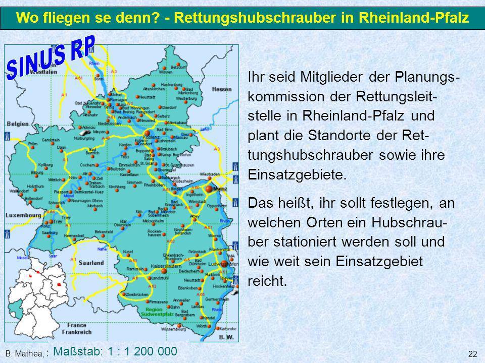 B. Mathea, 3.3.2006 22 Ihr seid Mitglieder der Planungs- kommission der Rettungsleit- stelle in Rheinland-Pfalz und plant die Standorte der Ret- tungs