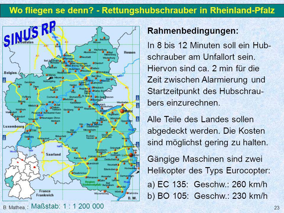 B. Mathea, 3.3.2006 23 Rahmenbedingungen: In 8 bis 12 Minuten soll ein Hub- schrauber am Unfallort sein. Hiervon sind ca. 2 min für die Zeit zwischen