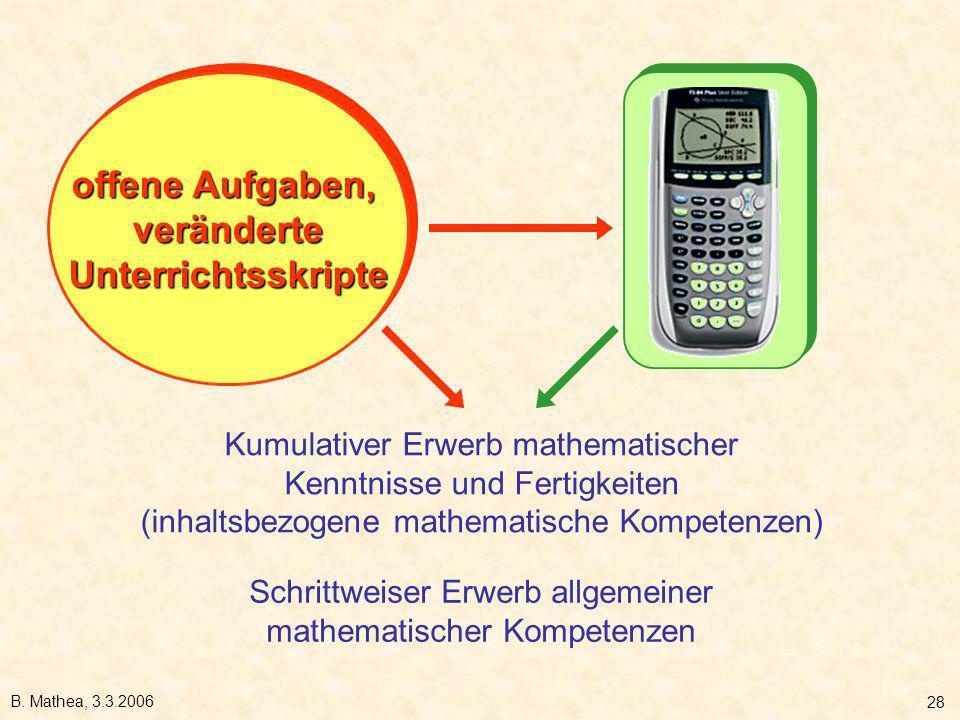 B. Mathea, 3.3.2006 28 offene Aufgaben, veränderteUnterrichtsskripte veränderteUnterrichtsskripte Kumulativer Erwerb mathematischer Kenntnisse und Fer