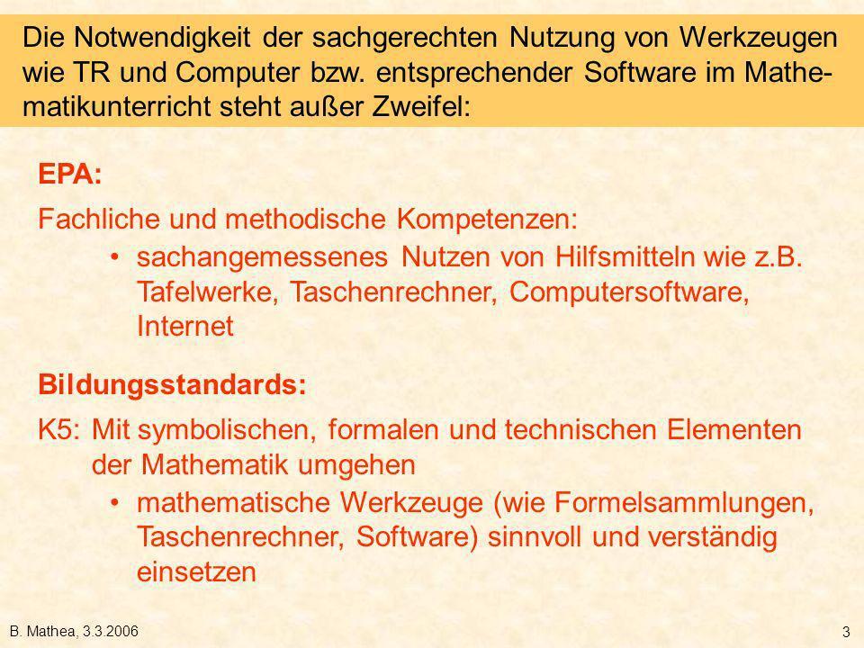 B. Mathea, 3.3.2006 3 Die Notwendigkeit der sachgerechten Nutzung von Werkzeugen wie TR und Computer bzw. entsprechender Software im Mathe- matikunter