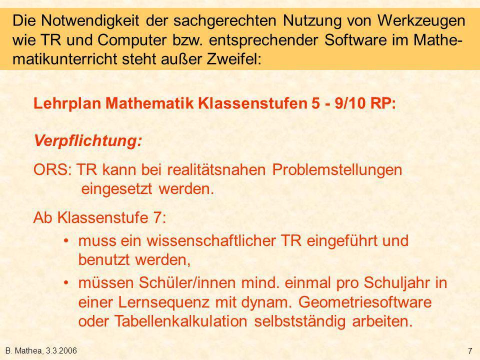 B. Mathea, 3.3.2006 7 Verpflichtung: ORS: TR kann bei realitätsnahen Problemstellungen eingesetzt werden. Ab Klassenstufe 7: muss ein wissenschaftlich