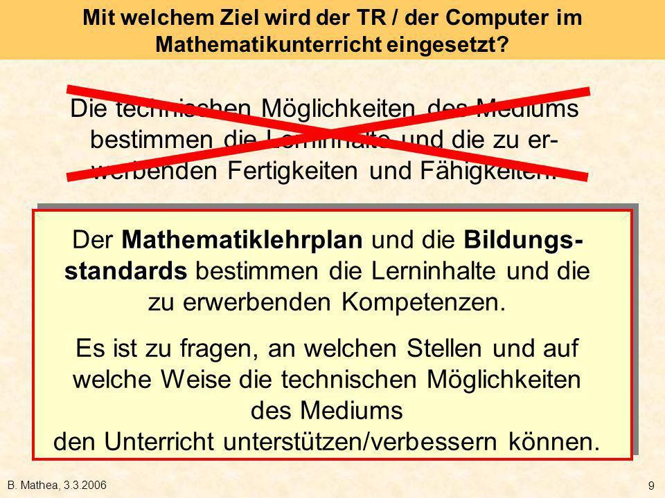 B. Mathea, 3.3.2006 9 Die technischen Möglichkeiten des Mediums bestimmen die Lerninhalte und die zu er- werbenden Fertigkeiten und Fähigkeiten. Mathe