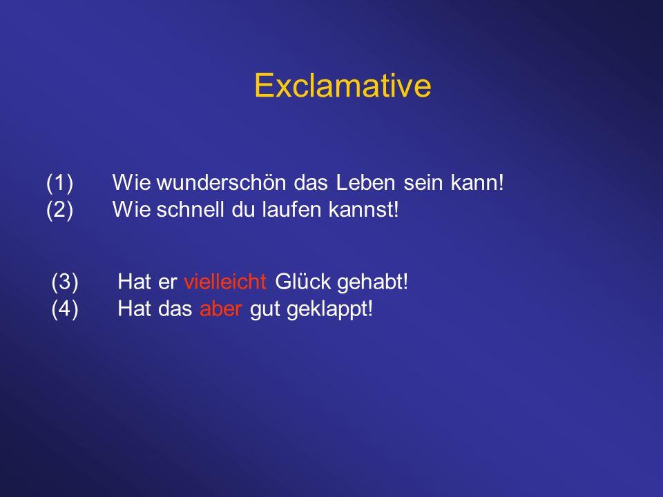 Exclamative (1)Wie wunderschön das Leben sein kann.