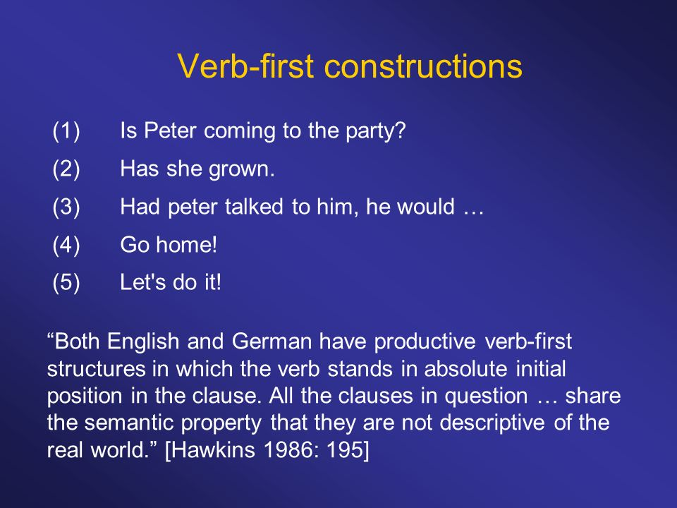 Verb-first constructions (1)Is Peter coming to the party.