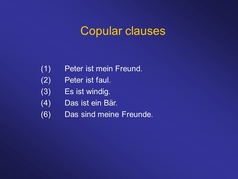 Copular clauses (1)Peter ist mein Freund. (2)Peter ist faul.