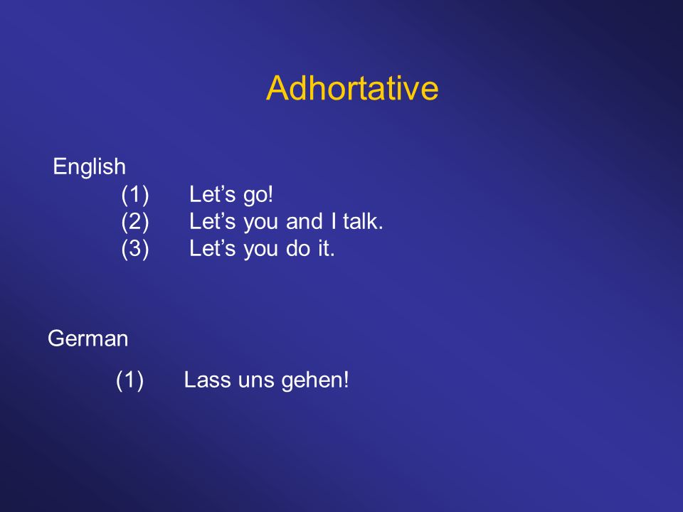 Adhortative English (1)Lets go. (2)Lets you and I talk.