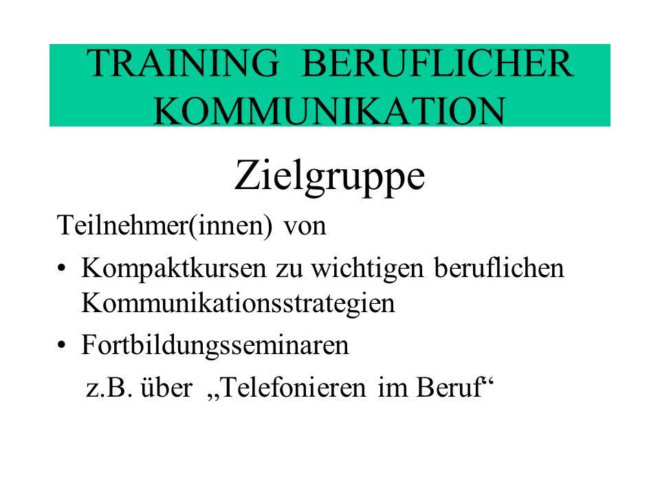 TRAINING BERUFLICHER KOMMUNIKATION Methodische Prinzipien Vermittlung von Kommunikationsstrategien in beruflichen Handlungssituationen Verfügbarmachen der sprachlichen Mittel für diese Strategien (d.h.