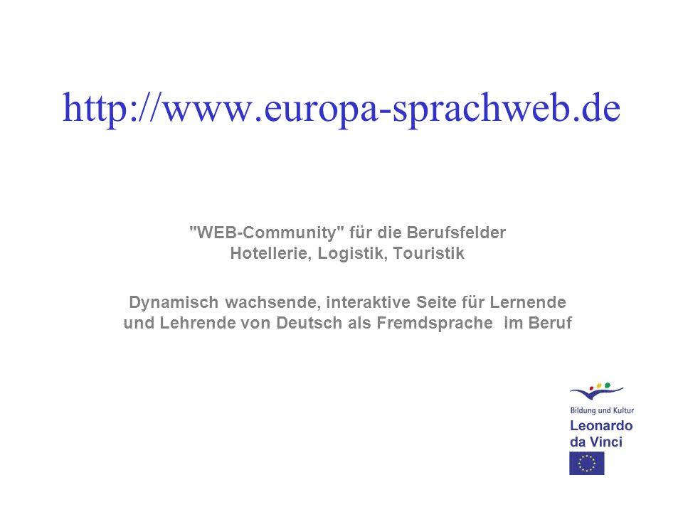 WEB-Community für die Berufsfelder Hotellerie, Logistik, Touristik Dynamisch wachsende, interaktive Seite für Lernende und Lehrende von Deutsch als Fremdsprache im Beruf