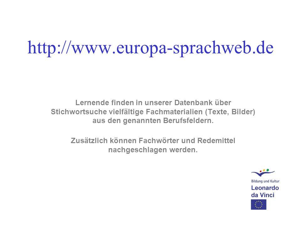 http://www.europa-sprachweb.de Lernende finden in unserer Datenbank über Stichwortsuche vielfältige Fachmaterialien (Texte, Bilder) aus den genannten Berufsfeldern.