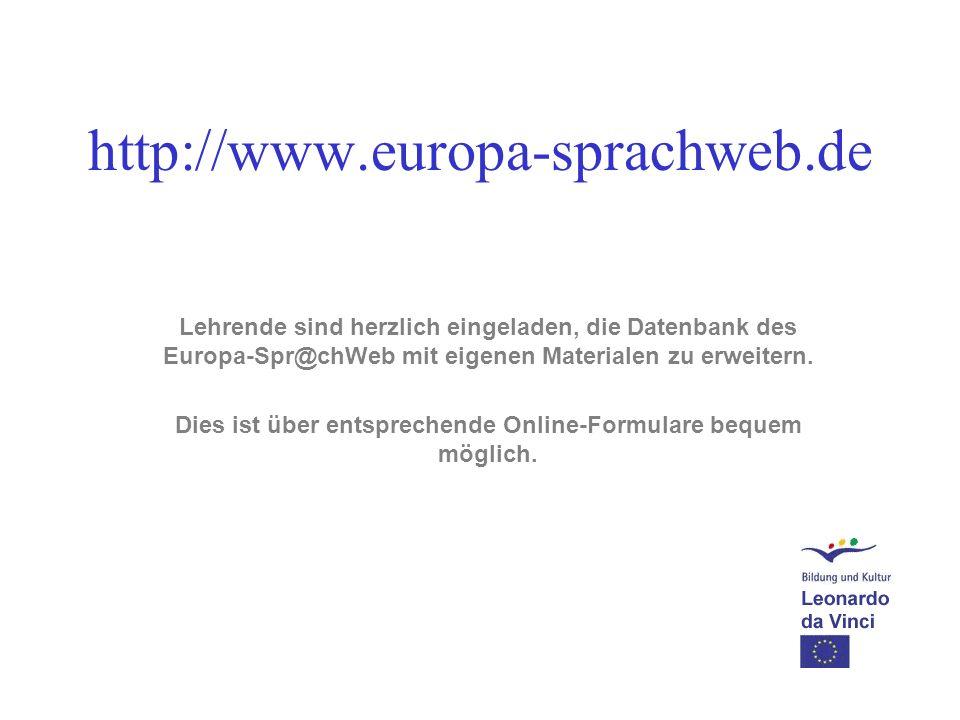 http://www.europa-sprachweb.de Lehrende sind herzlich eingeladen, die Datenbank des Europa-Spr@chWeb mit eigenen Materialen zu erweitern. Dies ist übe