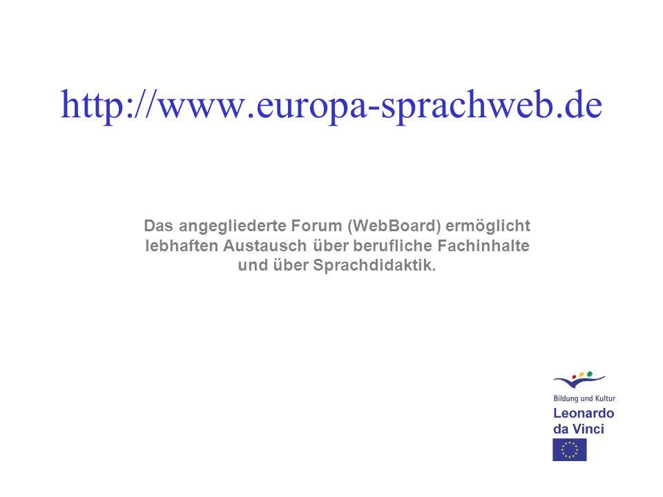 http://www.europa-sprachweb.de Das angegliederte Forum (WebBoard) ermöglicht lebhaften Austausch über berufliche Fachinhalte und über Sprachdidaktik.
