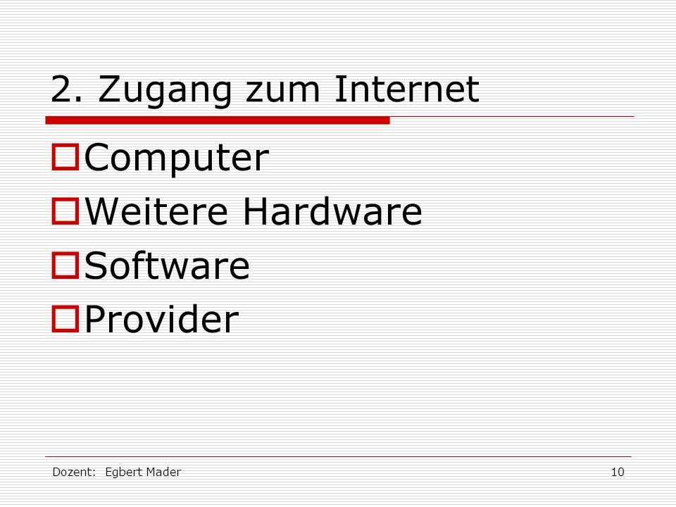 Dozent: Egbert Mader10 2. Zugang zum Internet Computer Weitere Hardware Software Provider