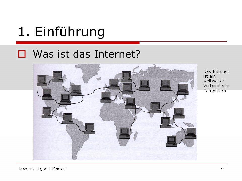 6 1. Einführung Was ist das Internet? Das Internet ist ein weltweiter Verbund von Computern