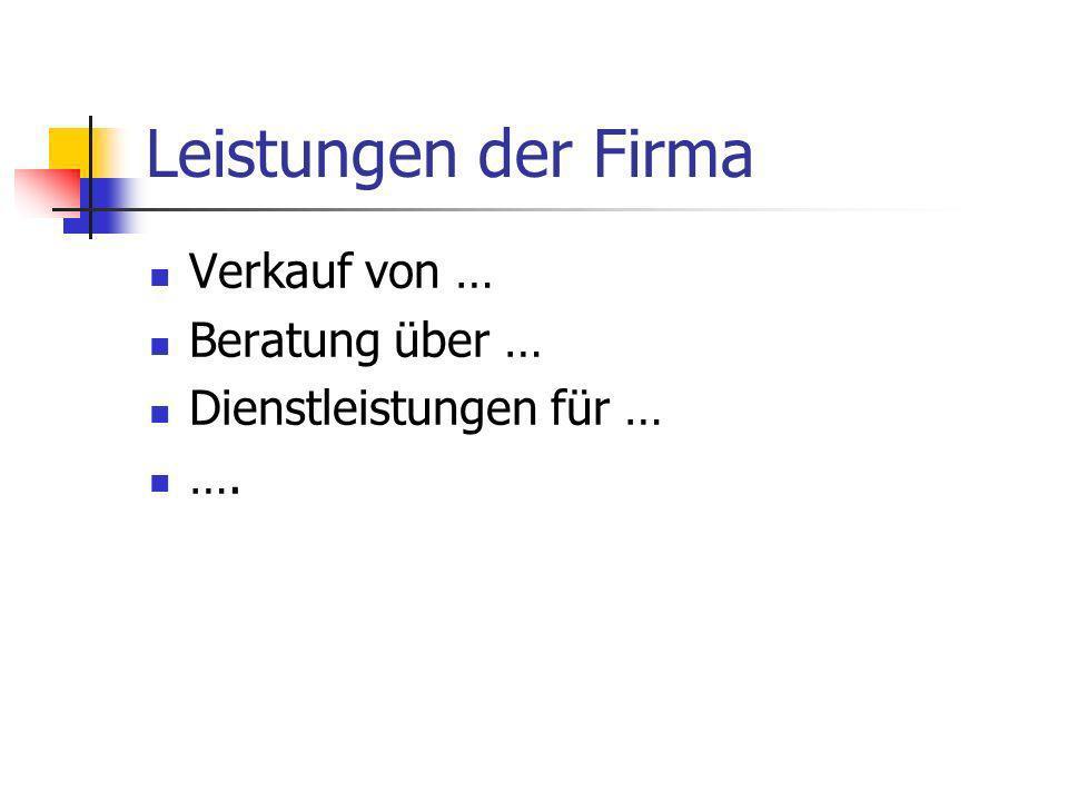 Leistungen der Firma Verkauf von … Beratung über … Dienstleistungen für … ….