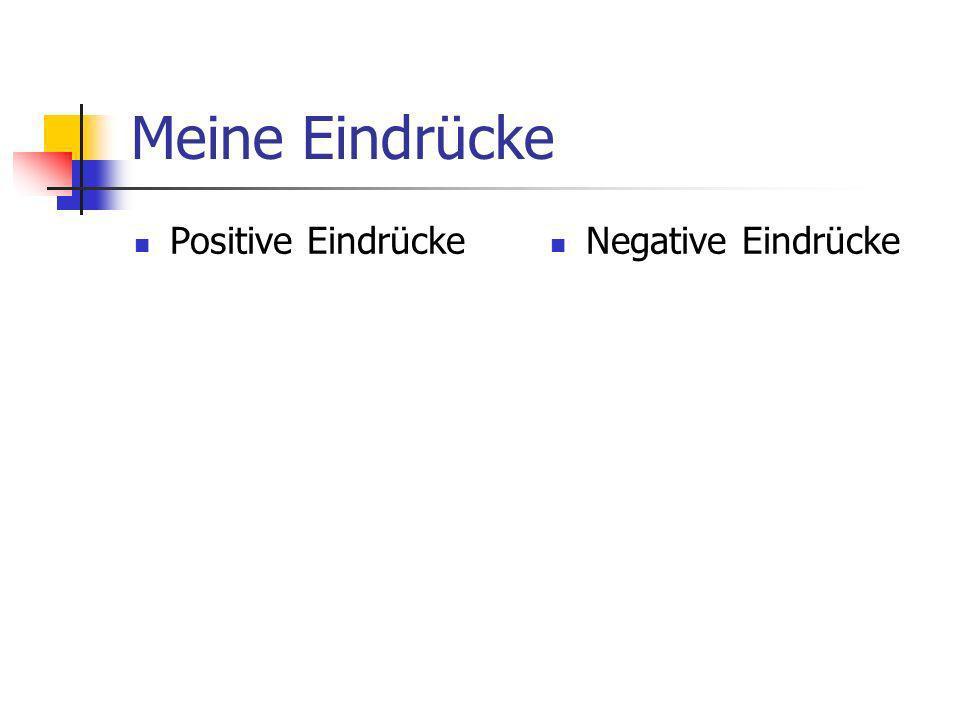Meine Eindrücke Positive Eindrücke Negative Eindrücke