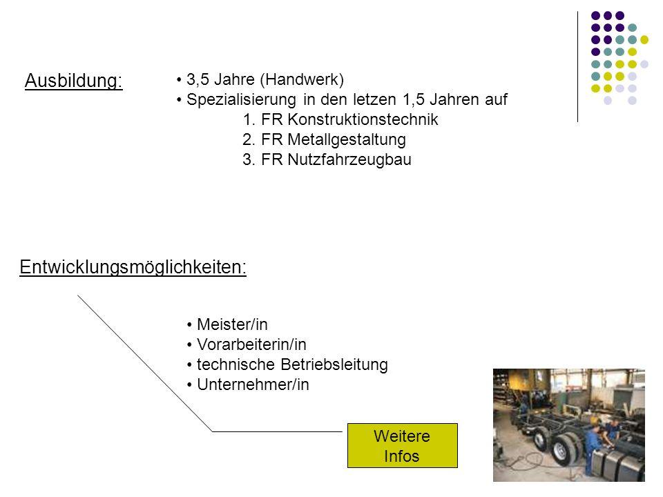 Ausbildung: Entwicklungsmöglichkeiten: 3,5 Jahre (Handwerk) Spezialisierung in den letzen 1,5 Jahren auf 1. FR Konstruktionstechnik 2. FR Metallgestal